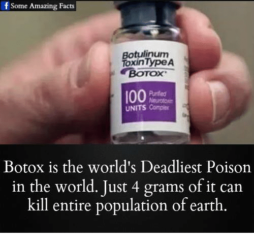 Anaconda, Facts, and Memes: Some Amazing Facts  Botulinum  Toxin TypeA  BOTOX  100  UNITS Comobr  Botox is the world's Deadliest Poison  in the world. Just 4 grams of it can  kill entire population of earth.