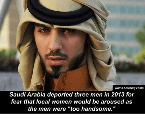 "Facts, Memes, and Amaz: Some Amazing Facts  Saudi Arabia deported three men in 2013 for  fear that local women would be aroused as  the men were ""too handsome."