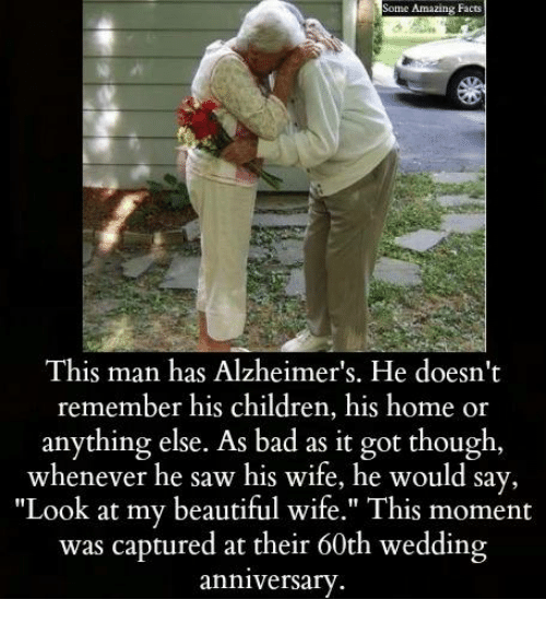 "Bad, Beautiful, and Children: Some Amazing Facts  This man has Alzheimer's. He doesn't  remember his children, his home or  anything else. As bad as it got though  whenever he saw his wife, he would say,  ""Look at my beautiful wife."" This moment  was captured at their 60th wedding  anniversary"