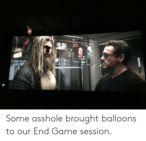 Game, Asshole, and Balloons: Some asshole brought balloons to our End Game session.