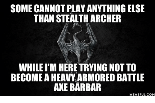 Memes, Archer, and Axe: SOME CANNOT PLAY ANYTHING ELSE  THAN STEALTH ARCHER  WHILEIM HERE TRYING NOT TO  BECOME AHEAVY ARMORED BATTLE  AXE BARBAR  MEMEFUL COM