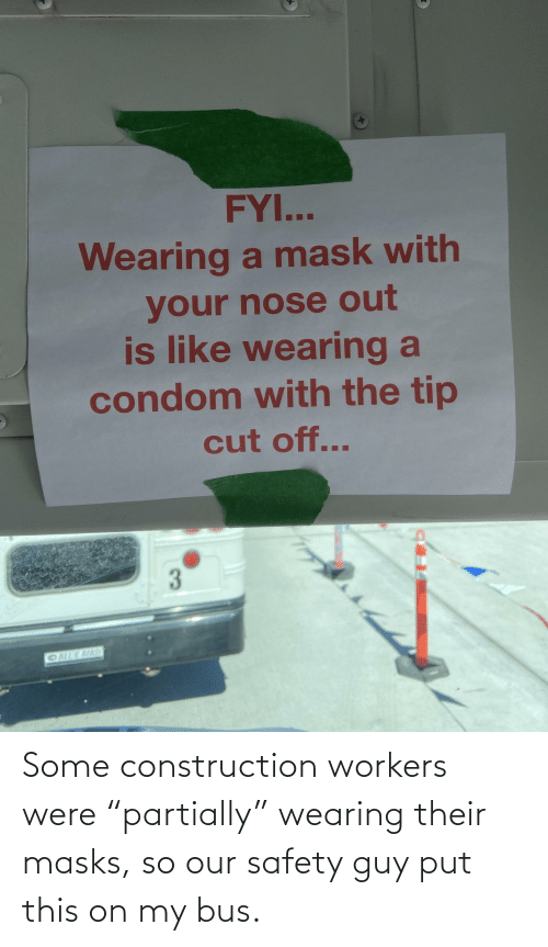 """Construction, Bus, and This: Some construction workers were """"partially"""" wearing their masks, so our safety guy put this on my bus."""