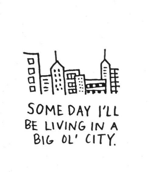 Living, Big, and City: SOME DAY I'LL  BE LIVING IN A  BIG OL' CITY