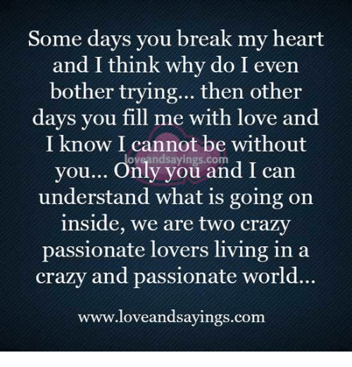 Some Days You Break My Heart and I Think Why Do I Even