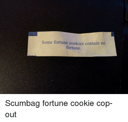 Cookies, Funny, and Scumbag: Some fortune cookies contain no  fortune. Scumbag fortune cookie cop-out