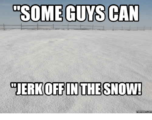 some guys can ouerkoffin the snow memes coma 14041100 ✅ 25 best memes about snow meme snow memes,Snow Meme Images