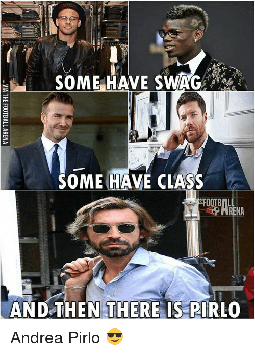 Memes, Andrea Pirlo, and Andrea: SOME HAVE SWAG  SOME HAVE CLASS  FOOTBALL  SPARENA  AND THEN THERE  IS PIRLO Andrea Pirlo 😎