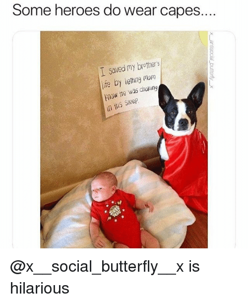Funny, Life, and Butterfly: Some heroes do wear capes.  I Saved my brother's  life by leting mom  know te was choking  in iis Sieep @x__social_butterfly__x is hilarious