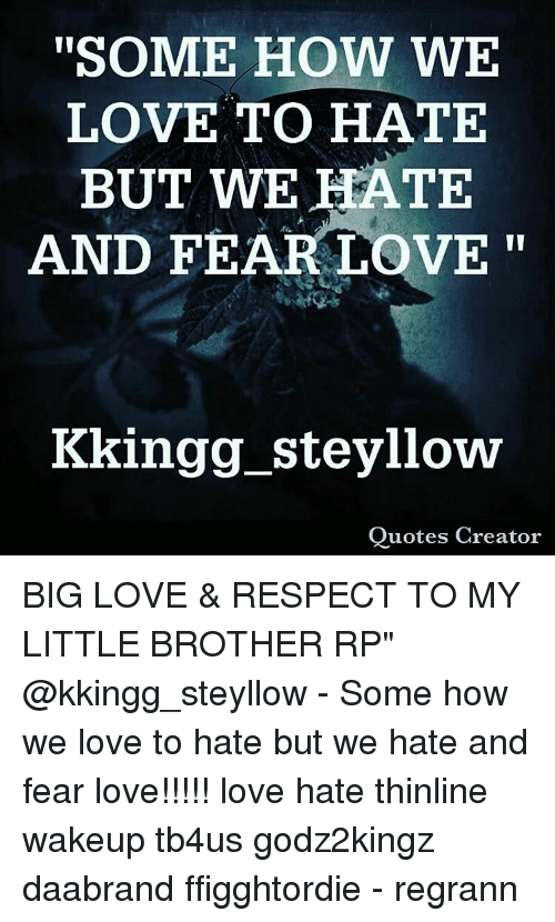Some How We Love To Hate But We Hate And Fear Love Kkingg Steyllow