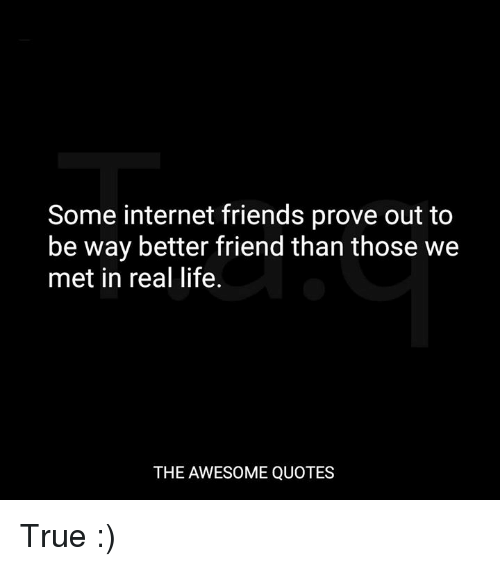 Internet Friends Quotes Some InterFriends Prove Out to Be Way Better Friend Than Those  Internet Friends Quotes