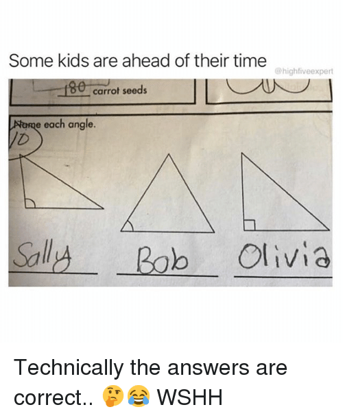 Memes, Wshh, and Kids: Some kids are ahead of their time  @highfiveexpert  1 carrot seeds  Atome each angle.  Sall Bob Olivia Technically the answers are correct.. 🤔😂 WSHH