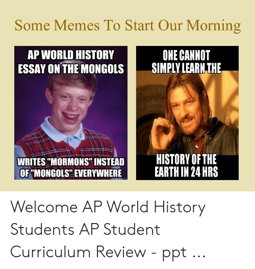 Some Memes to Start Our Morning ONE CANNOT AP WORLD HISTORY ESSAY ON