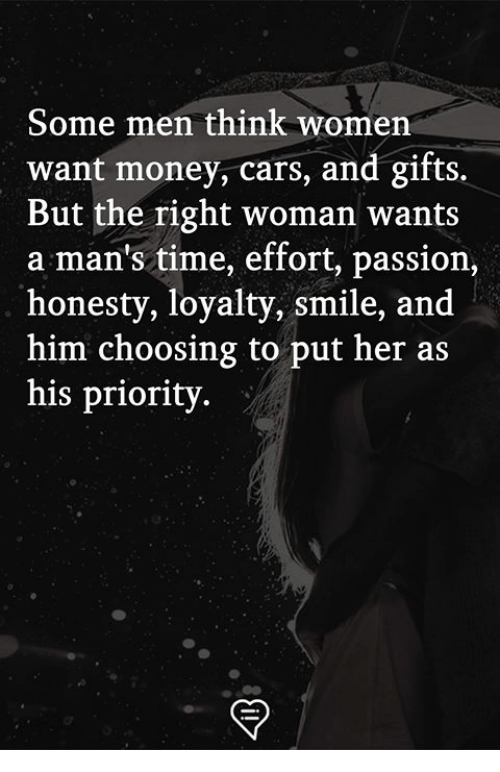 Some Men Think Women Want Money Cars and Gifts but the Right
