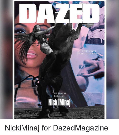 Memes, Genius, and 🤖: SOME MIGHI  LL IT GENIUS  HE 10-YEAR  REIGN OF  NickiMinaj NickiMinaj for DazedMagazine