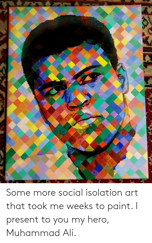 Ali, Muhammad Ali, and Some More: Some more social isolation art that took me weeks to paint. I present to you my hero, Muhammad Ali.