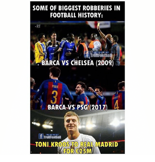 Chelsea, Football, and Memes: SOME OF BIGGEST ROBBERIES IN  FOOTBALL HISTORY:  -RT  SANS  RE A  TrollFootha  BARCA VS CHELSEA (2009)  PIQUE  3:  BARCA-VS PSG(2017  RAK  RE  TrollFoothall  TONI KROOSTO REAL MADRID