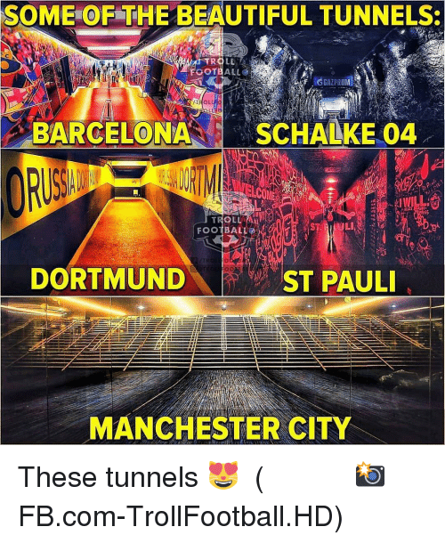 Beautiful, Football, and Memes: SOME OF THE BEAUTIFUL TUNNELS:  TROLL  FOOTEALLO  G GAZPROM  BARCELONASCHALKE 04  LI  FOOTBALL  DORTMUND  ST PAUL  MANCHESTER CITY These tunnels 😻 ⠀⠀⠀⠀⠀⠀⠀⠀⠀⠀⠀ (📸 FB.com-TrollFootball.HD)