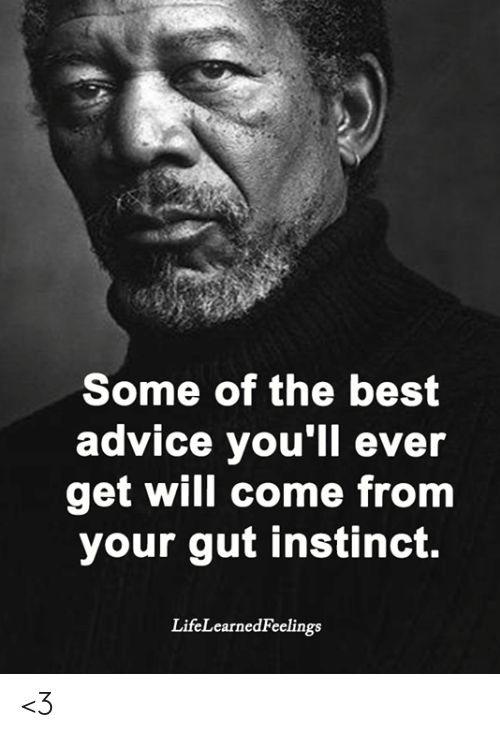 Advice, Memes, and Best: Some of the best  advice you'll ever  get will come from  your gut instinct.  LifeLearnedFeelings <3