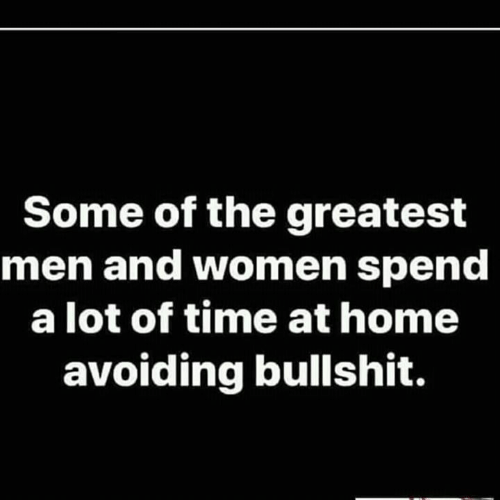 Some of the Greatest Men and Women Spend a Lot of Time at Home