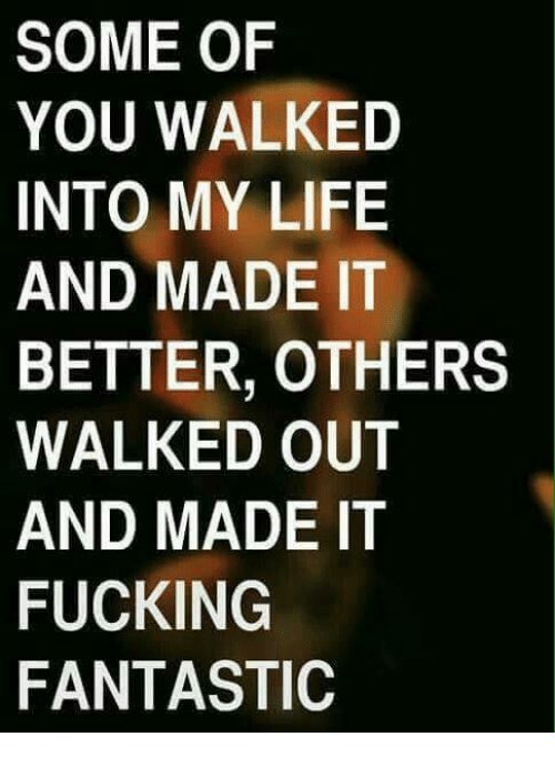 some of you walked into my life and made it 9372133 some of you walked into my life and made it better others walked