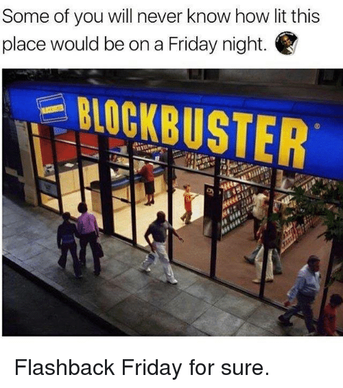 Friday, Lit, and Memes: Some of you will never know how lit this  place would be on a Friday night.  BIOEKBUSTER Flashback Friday for sure.
