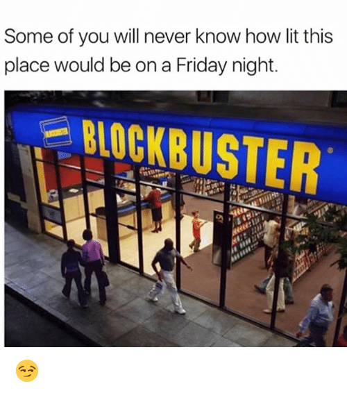 Blockbuster, Friday, and Funny: Some of you will never know how lit this  place would be on a Friday night  BLOCKBUSTER 😏