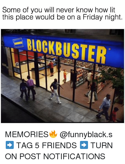 Friday, Friends, and Lit: Some of you will never know how lit  this place would be on a Friday night.  ONOCKBUSTER MEMORIES🔥 @funnyblack.s ➡️ TAG 5 FRIENDS ➡️ TURN ON POST NOTIFICATIONS