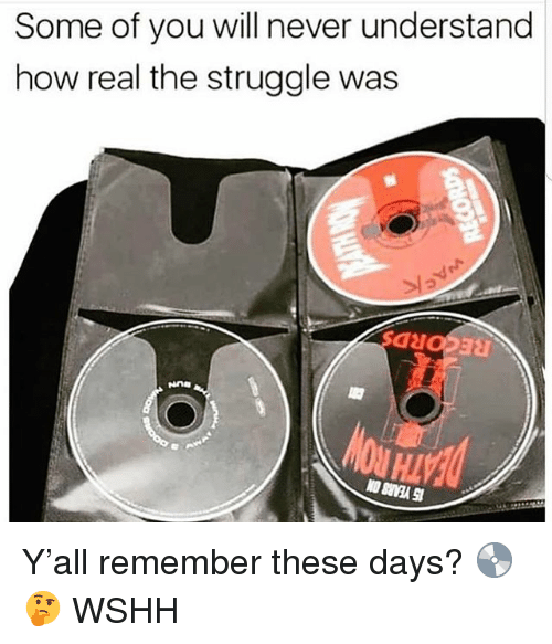 Memes, Struggle, and Wshh: Some of you will never understand  how real the struggle was  HL Y'all remember these days? 💿🤔 WSHH