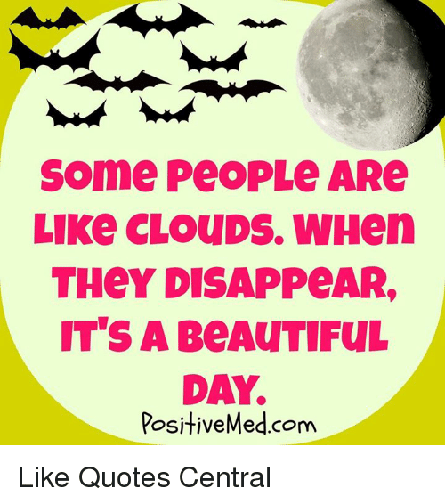 Some People Are Like Clouds When They Disappear Its A Beautiful Day