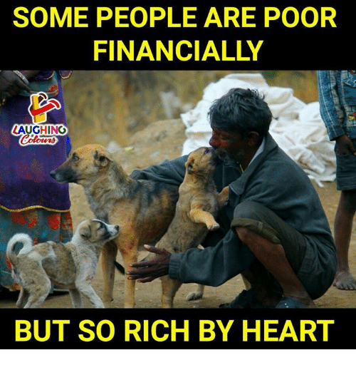Heart, Indianpeoplefacebook, and Rich: SOME PEOPLE ARE POOR  FINANCIALLY  LAUGHINO  BUT SO RICH BY HEART