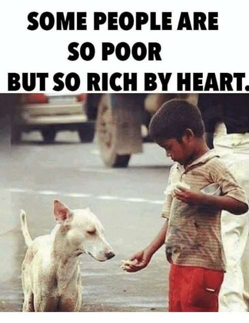 Memes, Heart, and 🤖: SOME PEOPLE ARE  SO POOR  BUT SO RICH BY HEART.