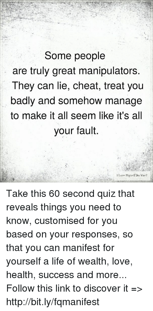 Some People Are Truly Great Manipulators They Can Lie Cheat