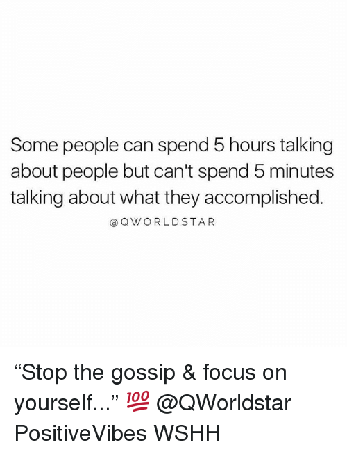 "Memes, Wshh, and Focus: Some people can spend 5 hours talking  about people but can't spend 5 minutes  talking about what they accomplished.  @QWORLDSTAR ""Stop the gossip & focus on yourself..."" 💯 @QWorldstar PositiveVibes WSHH"