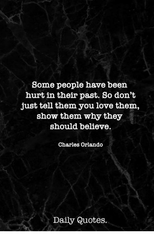 Some People Have Been Hurt In Their Past So Dont Just Tell Them You