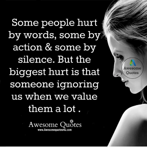 Some People Hurt by Words Some by Action & Some by Silence ...