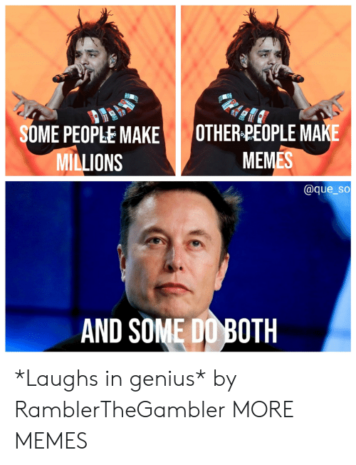 Dank, Memes, and Target: SOME PEOPLE MAKE OTHER PEOPLE MAKE  MEMES  MILLIONS  @que_so  AND SOME DO BOTH *Laughs in genius* by RamblerTheGambler MORE MEMES