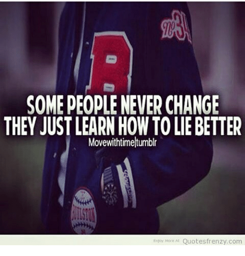 Some People Neverchange They Just Learn How Toliebetter