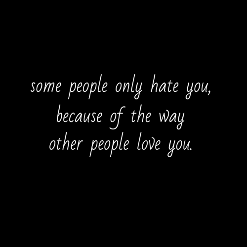 Love, You, and Love You: some people only hate you,  because of the way  other people love you