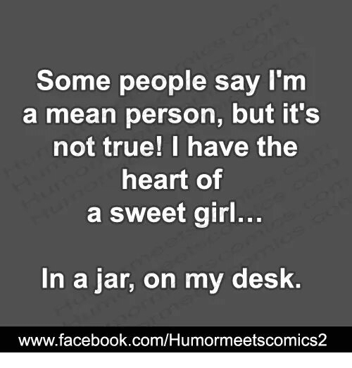 Some People Say I'm a Mean Person but It's Not True! I Have