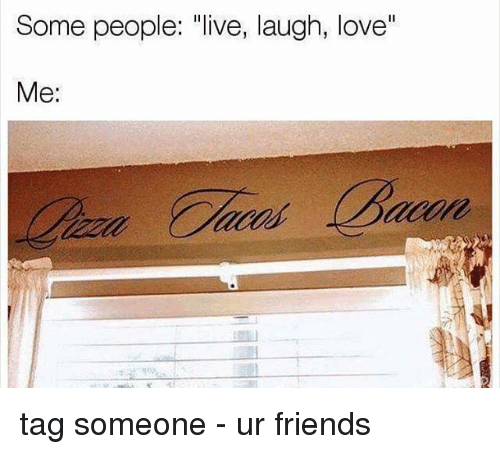 """Friends, Love, and Memes: Some people  ve, laugh, love""""  Me tag someone - ur friends"""