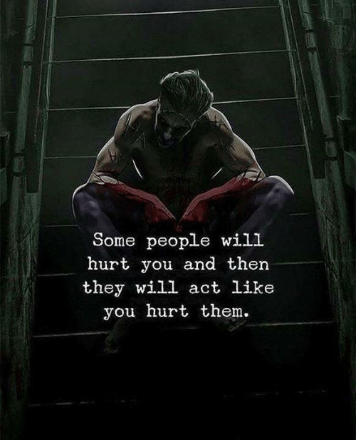 Act, Will, and Them: Some people will  hurt you and then  they will act like  you hurt them.