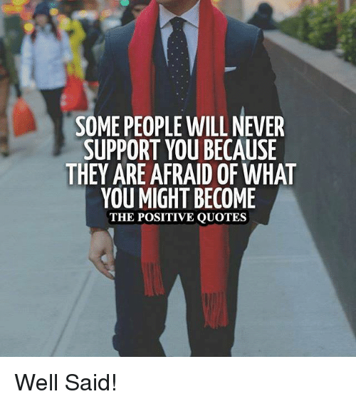 Some People Will Never Support You Because They Are Afraid Of What