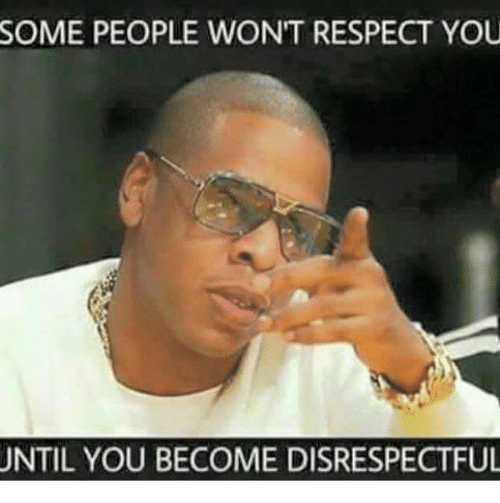 Memes, Respect, and 🤖: SOME  PEOPLE WON'T RESPECT YOU  UNTIL YOU BECOME DISRESPECTFUL