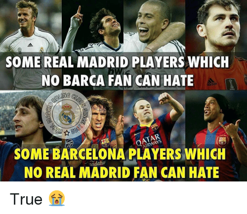 Barcelona, Memes, and Real Madrid: SOME REAL MADRID PLAYERS WHICH  NO BARCA FAN CAN HATE  caidas  ATAR  SOME BARCELONA PLAYERS WHICH  NO REAL MADRID FAN CAN HATE  ndatio True 😭