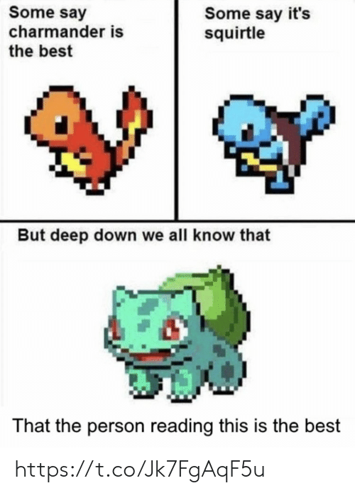 Charmander, Memes, and Best: Some say  charmander is  the best  Some say it's  squirtle  But deep down we all know that  That the person reading this is the best https://t.co/Jk7FgAqF5u