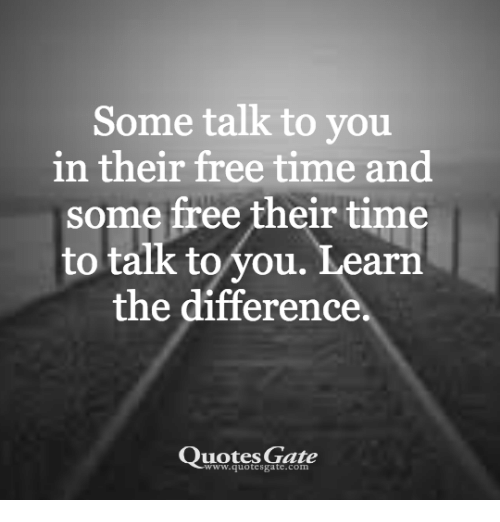 Some Talk To You In Their Free Time And Some Free Their Time To Talk