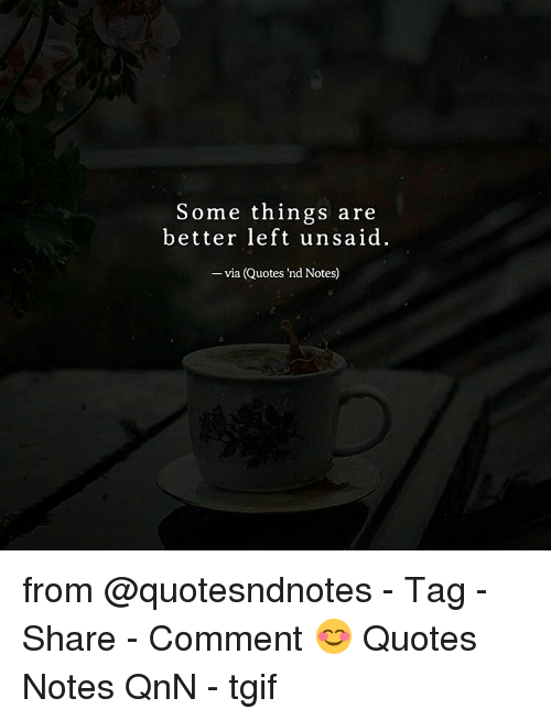 Some Things Are Better Left Unsaid Via Quotes Nd Notes From Tag