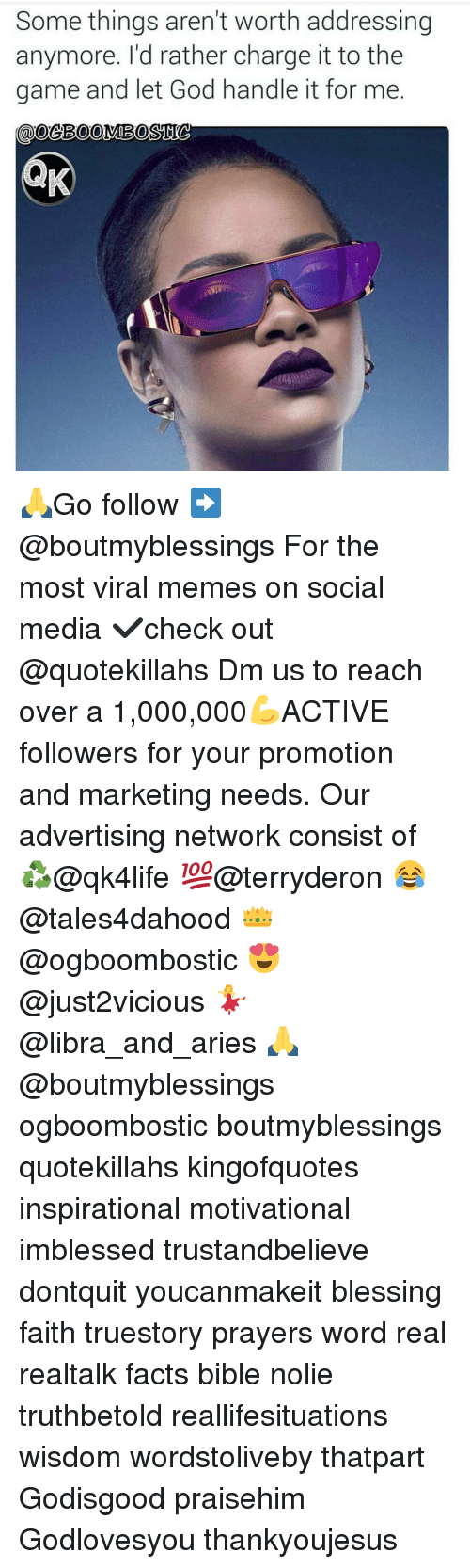 Facts, God, and Memes: Some things aren't worth addressing  anymore. I'd rather charge it to the  game and let God handle it for me.  CaDoeBOOMBOSTIC 🙏Go follow ➡@boutmyblessings For the most viral memes on social media ✔check out @quotekillahs Dm us to reach over a 1,000,000💪ACTIVE followers for your promotion and marketing needs. Our advertising network consist of ♻@qk4life 💯@terryderon 😂@tales4dahood 👑@ogboombostic 😍@just2vicious 💃@libra_and_aries 🙏@boutmyblessings ogboombostic boutmyblessings quotekillahs kingofquotes inspirational motivational imblessed trustandbelieve dontquit youcanmakeit blessing faith truestory prayers word real realtalk facts bible nolie truthbetold reallifesituations wisdom wordstoliveby thatpart Godisgood praisehim Godlovesyou thankyoujesus