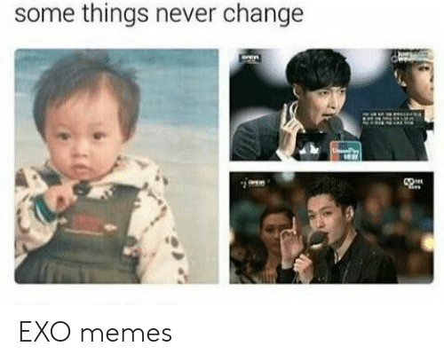 Memes, Ups, and Change: some things never change  UPs EXO memes