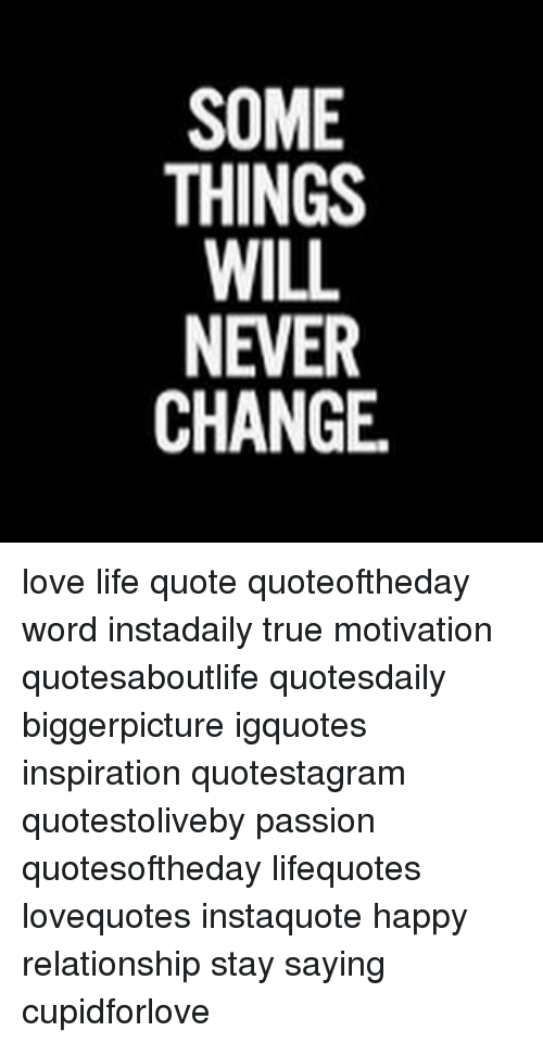 Some Things Will Never Change Love Life Quote Quoteoftheday Word